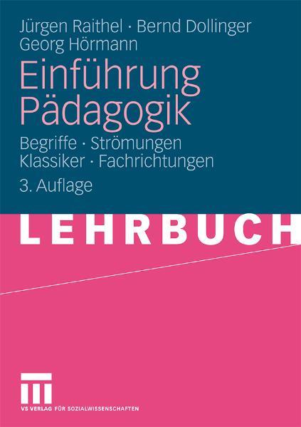Einführung Pädagogik: Begriffe - Strömungen - Klassiker - Fachrichtungen - Jürgen Raithel