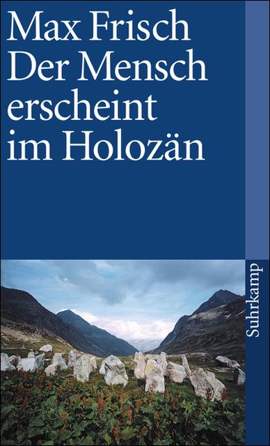 Der Mensch erscheint im Holozän. Eine Erzählung. - Max Frisch