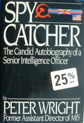 Spy Catcher: The Candid Autobiography of a Senior Intelligence Officer - Peter Wright