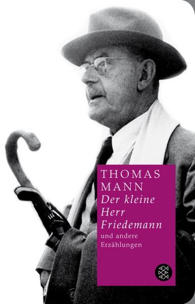 Sämtliche Erzählungen 1. Der kleine Herr Friedemann und andere Erzählungen - Thomas Mann