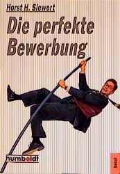 Die perfekte Bewerbung - Horst H. Siewert