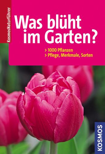 Was blüht im Garten?: 1000 Pflanzen. Pflege, Me...