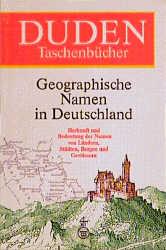 Duden Taschenbücher, Bd.25, Geographische Namen in Deutschland: Herkunft und Bedeutung der Namen von Ländern, Städten, B