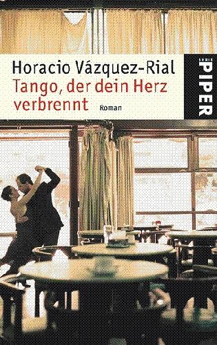 Tango, der dein Herz verbrennt - Horacio Vázquez-Rial