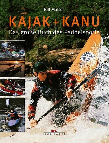 Kajak und Kanu. Das große Buch des Paddelsports...