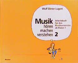 Musik hören, machen, verstehen, Bd.2, Ab Klasse 7