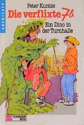 Die verflixte 7b, Bd.8, Ein Dino in der Turnhalle - Peter Kuntze