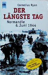 Der längste Tag. Normandie: 6. Juni 1944. - Cornelius Ryan