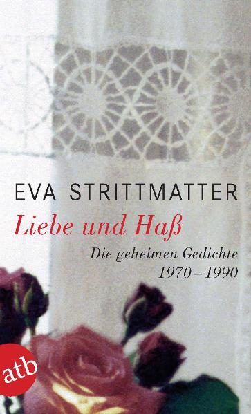 Liebe und Haß: Die geheimen Gedichte. 1970 - 1990 - Eva Strittmatter