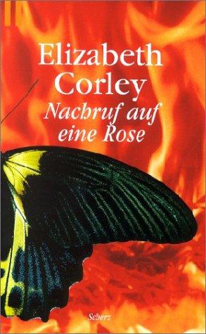 Nachruf auf eine Rose. - Elizabeth Corley