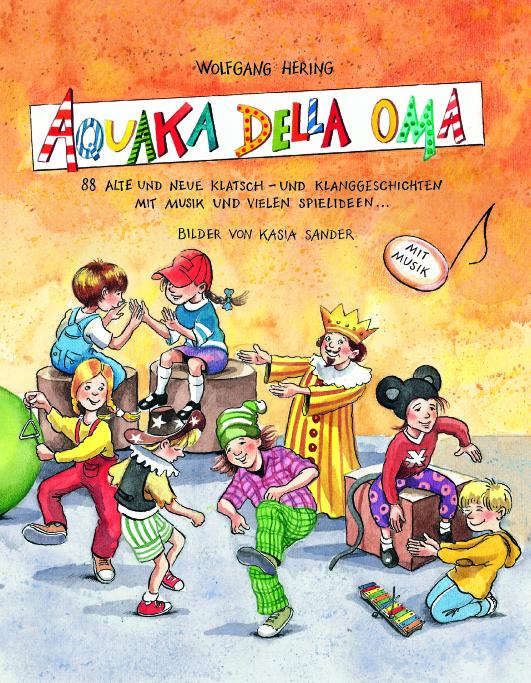 AQUAKA DELLA OMA: 88 alte und neue Klatsch- und Klanggeschichten mit Musik und vielen Spielideen - Wolfgang Hering