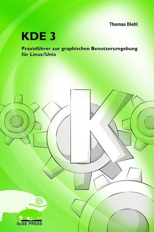KDE 3. Praxisführer zur graphischen Benutzerumg...