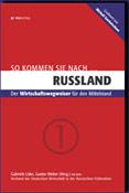 So kommen Sie nach ... Rußland. Der Wirtschaftswegweiser für den Mittelstand - Gabriele Lüke