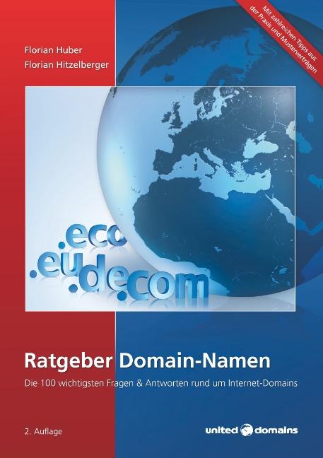 Ratgeber Domain-Namen: Die 100 wichtigsten Fragen & Antworten rund um Internet-Domains - Florian Huber