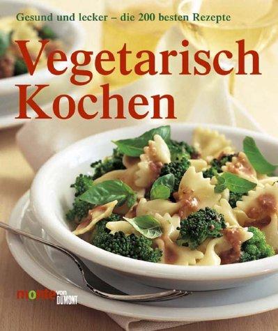 Vegetarisch kochen. Lecker und gesund - die bes...