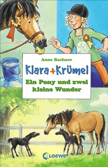 Klara + Krümel. Ein Pony und zwei kleine Wunder...
