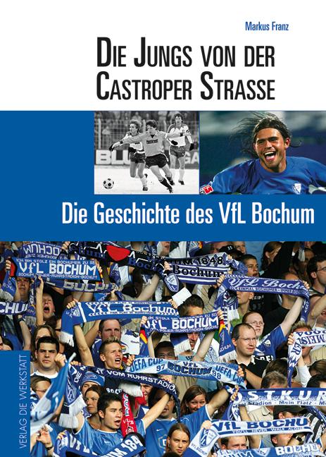 Die Jungs von der Castroper Straße. Die Geschichte des VfL Bochum - Markus Franz