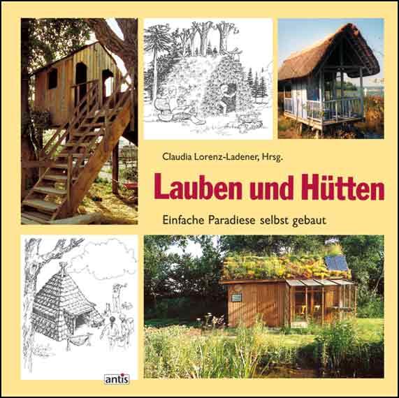 Lauben und Hütten: Einfache Paradiese selbst gebaut - Claudia Lorenz-Ladener