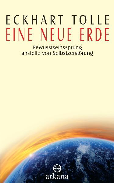 Eine neue Erde: Bewusstseinssprung anstelle von Selbstzerstörung - Eckhart Tolle