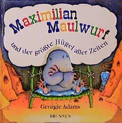 Maximilian Maulwurf und der größte Hügel aller ...