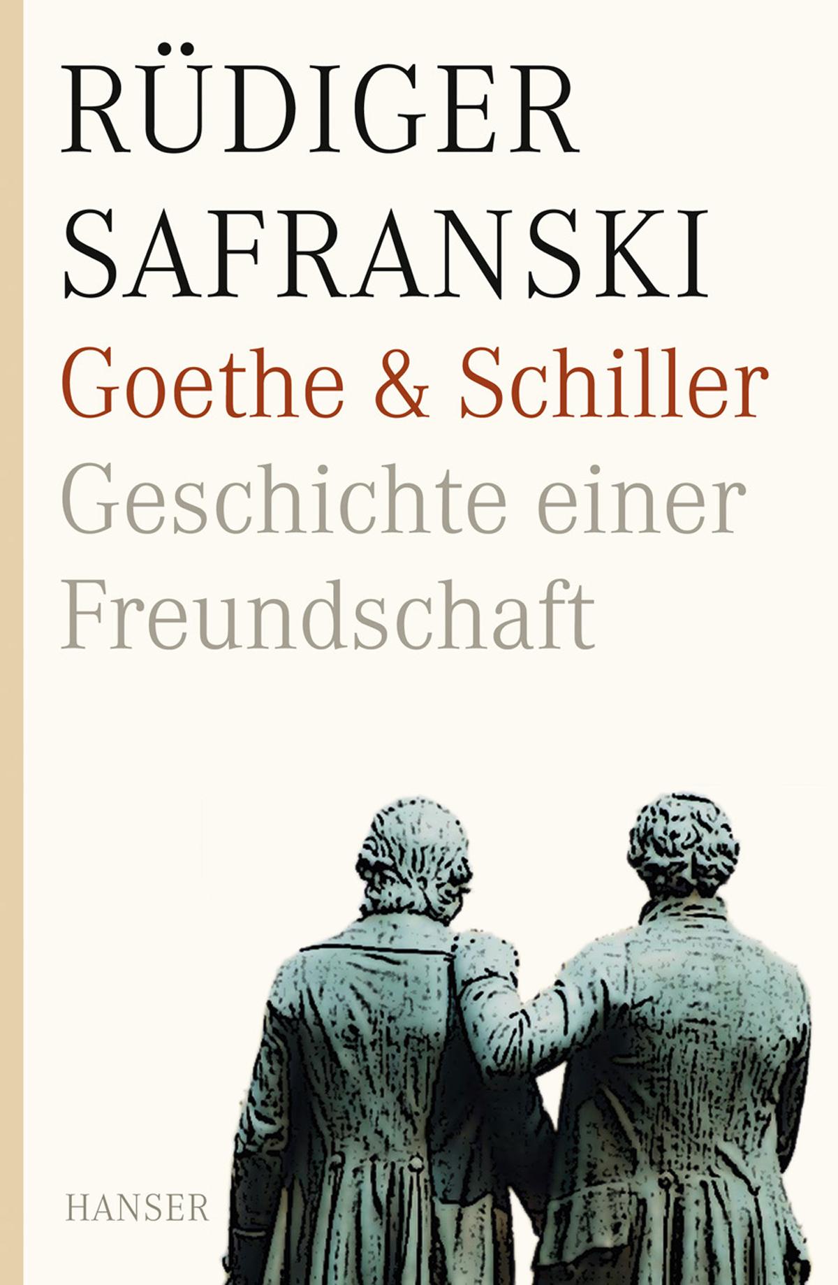 Goethe und Schiller. Geschichte einer Freundschaft - Rüdiger Safranski