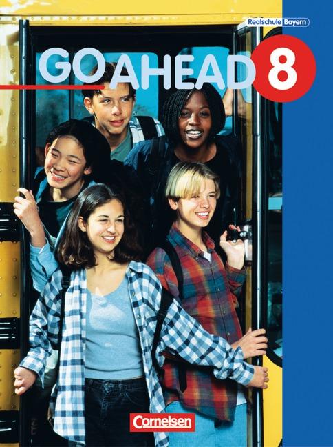 Go Ahead. Ausgabe für sechsstufige Realschulen in Bayern: Go Ahead 8. Schülerbuch. Neue Ausgabe. Bayern: Englischlehrwer