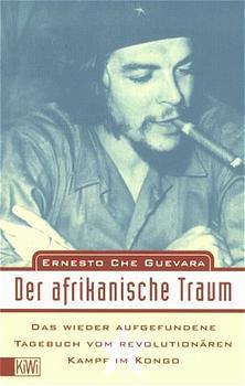 Der afrikanische Traum: Das wiedergefundene Tagebuch vom revolutionären Kampf im Kongo - Ernesto Che Guevara