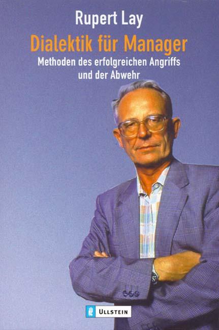 Dialektik für Manager: Methoden des erfolgreichen Angriffs und der Abwehr - Rupert Lay