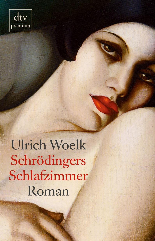 Schrödingers Schlafzimmer: Roman - Ulrich Woelk