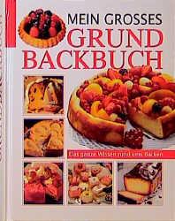 Mein grosses Grundbackbuch: Das ganze Wissen ru...