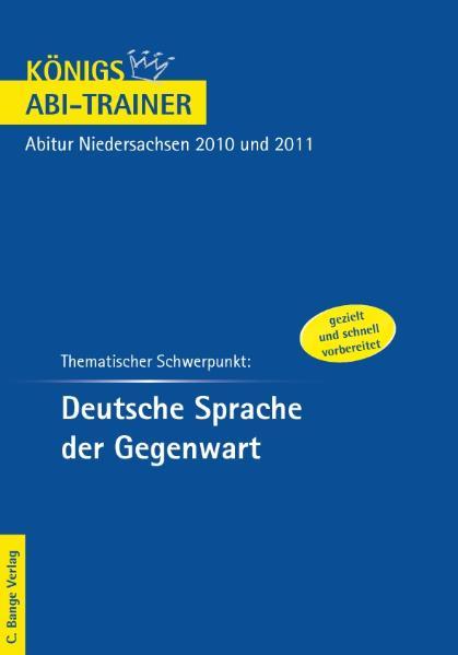 Königs Abi-Trainer: Deutsche Sprache der Gegenwart. Niedersachsen: Deutsch-Abitur Niedersachsen 2010 und 2011 - Kerstin Prietzel