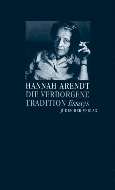 Die verborgene Tradition: Essays - Hannah Arendt