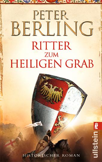 Ritter zum heiligen Grab: Historischer Roman - Peter Berling