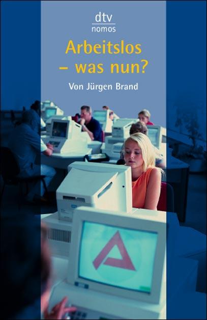 Arbeitslos - was nun? - Jürgen Brand