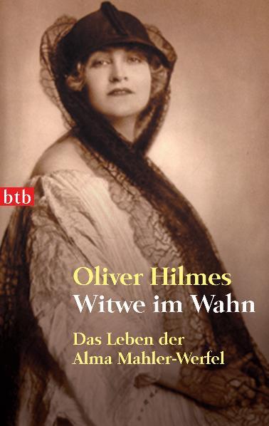Witwe im Wahn: Das Leben der Alma Mahler-Werfel - Oliver Hilmes