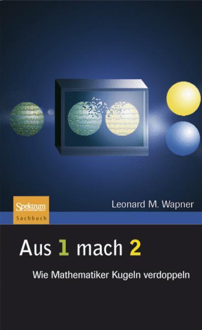Aus 1 mach 2: Wie Mathematiker Kugeln verdoppeln - Leonard M. Wapner