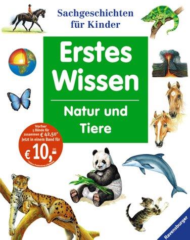 Erstes Wissen. Natur und Tiere. Sachgeschichten...