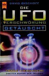 Die UFO- Verschwörung. Getäuscht. Zweiter Roman der Trilogie. - David Bischoff