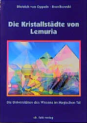 Die Kristallstädte von Lemuria: Die Universitäten des Wissens im Magischen Tal - Dietrich von Oppeln-Bronikowski