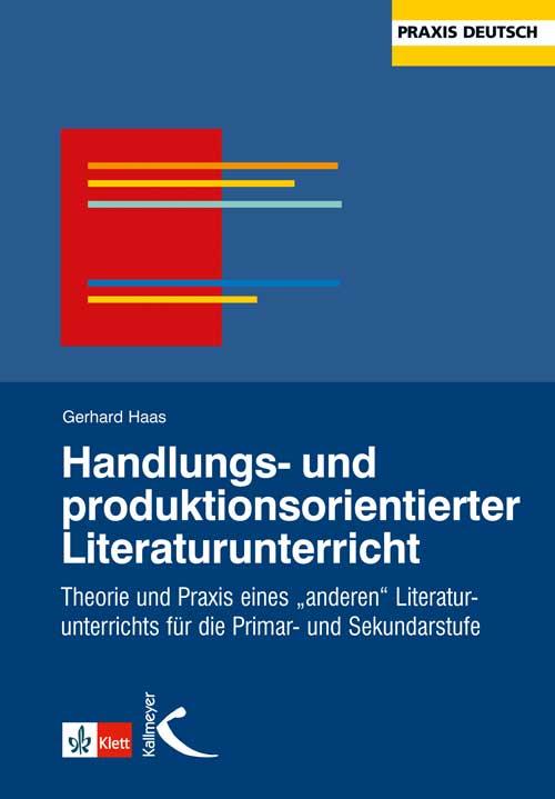 Handlungs- und produktionsorientierter Literaturunterricht: Theorie und Praxis eines ´anderen Literaturunterrichts´ für