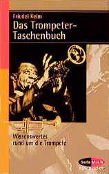 Das Trompeter-Taschenbuch: Wissenswertes rund um die Trompete - Friedel Keim
