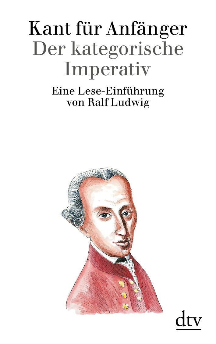 Kant für Anfänger: Der kategorische Imperativ: Eine Lese-Einführung - Ralf Ludwig
