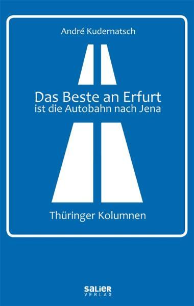 Das Beste an Erfurt ist die Autobahn nach Jena:...