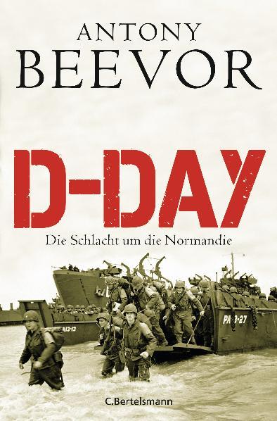 D-Day: Die Schlacht um die Normandie - Antony Beevor