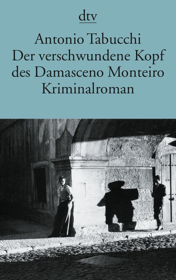 Der verschwundene Kopf des Damasceno Monteiro: Roman - Antonio Tabucchi