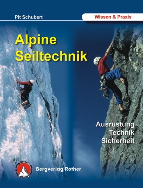 Alpine Seiltechnik. Ausrüstung - Technik - Sicherheit - Pit Schubert
