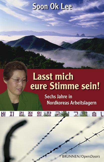 Lasst mich eure Stimme sein! Sechs Jahre in Nordkoreas Arbeitslagern - Soon Ok Lee