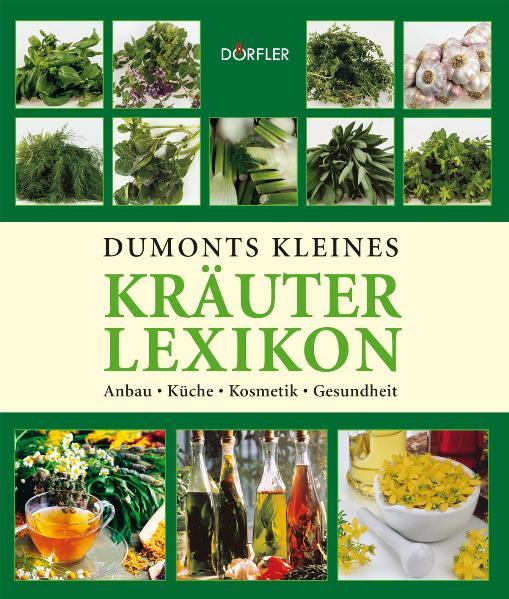 Dumonts kleines Kräuterlexikon: Anbau, Küche, K...