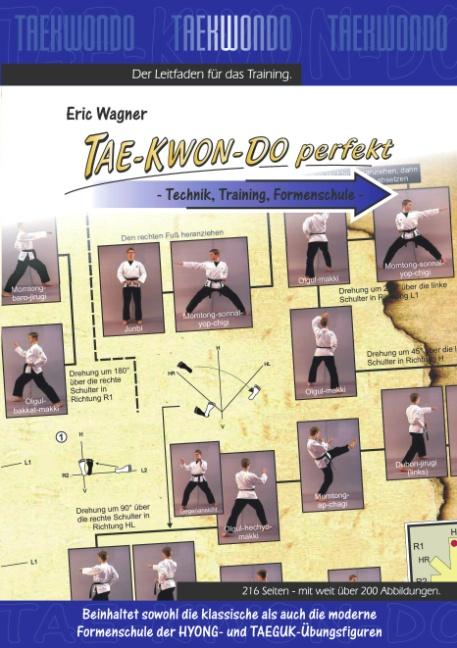 TAE-KWON-DO perfekt: Technik, Training, Formenschule - Eric Wagner