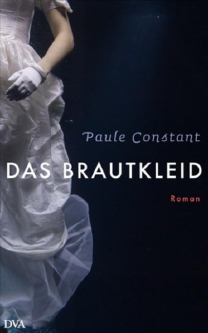 Das Brautkleid: Roman - Paule Constant